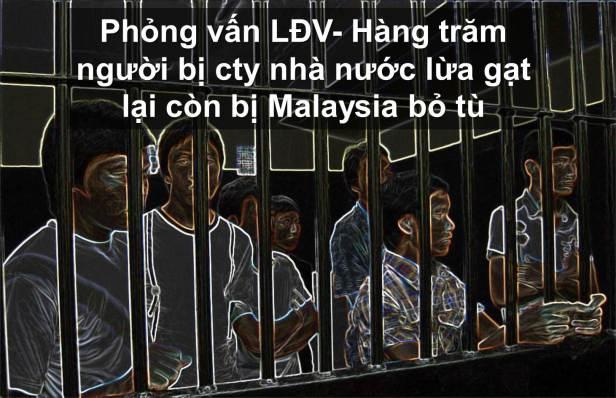 ILLUS Phỏng vấn LĐV 20141003 - Hàng trăm người bị cty nhà nước lừa gạt lại còn bị Malaysia bỏ tù